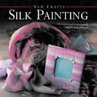 New Crafts: Silk Painting: 25 Inspirational Projects with Step-by-step Guidance by Susie Stokoe (Hardback, 2013)