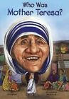 Who Was Mother Teresa? by Jim Gigliotti (Hardback, 2015)