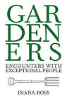 Gardeners: Encounters with Exceptional People by Diana Ross (Hardback, 2008)