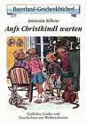 Auf's Christkind warten von Annemarie Köllerer (2013, Gebundene Ausgabe)