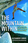 The Mountain Within: The True Story of the World's Most Extreme Free-Ascent Climber by Alexander Huber (Hardback, 2010)