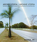 Archive Utopia: The Brasilia Project by Michael Wesely, Lina Kim (Hardback, 2011)