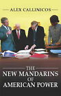 The New Mandarins of American Power: The Bush Administration's Plans for the World by Alex Callinicos (Paperback, 2003)