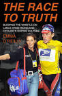 The Race to Truth: Blowing the Whistle on Lance Armstrong and Cycling's Doping Culture by Emma O'Reilly (Hardback, 2014)