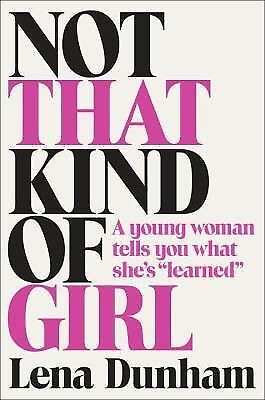 "Not That Kind of Girl : A Young Woman Tells You What She's ""Learned"" by Lena..."