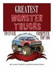 Greatest Monster Trucks to Ever Compete: Top 100 by Alex Trost, Vadim Kravetsky (Paperback / softback, 2013)