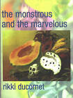 The Monstrous and the Marvelous by Rikki Ducornet (Paperback, 1999)