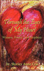 Through the Eyes of My Heart: Witness, Poetry, and Prophesy by Shirley Anne Cox (Paperback / softback, 2007)