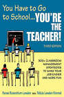 You Have to Go to School...You're the Teacher!: 300+ Classroom Management Strategies to Make Your Job Easier and More Fun by Renee Rosenblum-Lowden, Felicia Kimmel (Paperback, 2008)