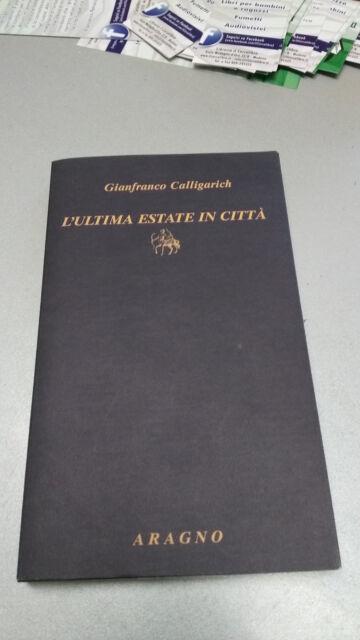 L'ultima estate in città, Gianfranco Calligarich, Aragno ed. 2010, OTTIMO!