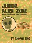 Junior Alien Zone: Creative Experiences for Hands of All Ages! by Sharon King (Paperback / softback, 2009)