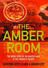 The Amber Room: The Controversial Truth About the Greatest Hoax of the Twentieth Century by Catherine Scott-Clark, Adrian Levy (Paperback, 2005)