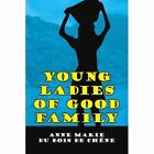Young Ladies of Good Family 9781434323422 by Anne Marie Du Bois De Chne Book