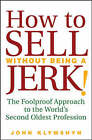 How to Sell without Being a Jerk!: The Foolproof Approach to the World's Second Oldest Profession by John Klymshyn (Hardback, 2008)