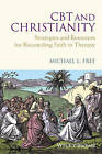 CBT and Christianity: Strategies and Resources for Reconciling Faith in Therapy by Michael L. Free (Hardback, 2013)