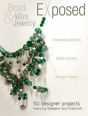 1 of 1 - Bead and Wire Jewelry Exposed: 50 Designer Projects Featuring Beadalon and Swaro