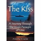 Kiss a Journey Through The Inside Passages of Love 9781630842994 by J K Laumar