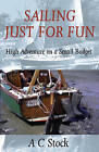 Sailing Just for Fun: High Adventure on a Small Budget by A. C. Stock (Paperback, 2002)