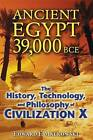 Ancient Egypt 39,000 BCE: The History, Technology, and Philosophy of Civilization X by Edward F. Malkowski (Paperback, 2010)