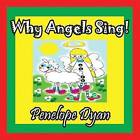 Why Angels Sing! by Penelope Dyan (Paperback / softback, 2012)