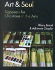 Art and Soul: Signposts for Christians in the Arts by Hilary Brand, Adrienne Chaplin (Paperback, 2002)