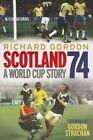 Scotland '74: A World Cup Story by Richard Gordon (Paperback, 2014)