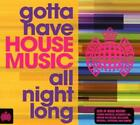 Gotta Have House Music All Night Long von Ministry Of Sound UK Presents (2014)