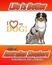 Journal Scrapbook: Life Is Better with an Australian Shepherd Scrapbook and.