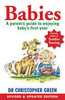 Babies: A Parent's Guide to Enjoying Baby's First Year by Christopher Green (Paperback, 2010)