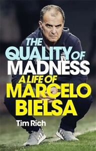 The Quality of Madness: A Life of Marcelo Bielsa by Tim Rich