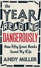 The Year of Reading Dangerously: How Fifty Great Books Saved My Life by Andy Miller (Paperback, 2012)