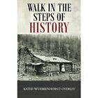 Walk in the Steps of History by Kathi (Wuebbenhorst) Overley (Paperback / softback, 2014)