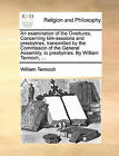 An Examination of the Overtures. Concerning Kirk-Sessions and Presbytries, Transmitted by the Commission of the General Assembly, to Presbytries. by William Tennoch, ... by William Tennoch (Paperback / softback, 2010)