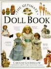 The Ultimate Doll Book by Caroline Goodfellow (Hardback, 1993)