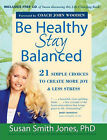 Be Healthy, Stay Balanced: 21 Simple Choices to Create More Joy & Less Stress by Susan Smith Jones (Mixed media product, 2008)