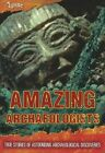 Amazing Archaeologists: True Stories of Astounding Archaeological Discoveries by Fiona MacDonald (Paperback / softback, 2014)