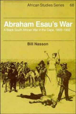 Abraham Esau's War : A Black South African War in the Cape, 1899-1902