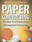 Paper Contracting: The How-To of Construction Management Contracting by William D Mitchell, Gary W Moselle (Paperback / softback, 2012)