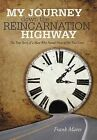 My Journey Down the Reincarnation Highway: The True Story of a Man Who Found Nine of His Past Lives by Frank Mares (Hardback, 2012)