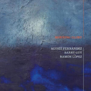 Agusti-Fernandez-Barry-Guy-Ramon-Lopez-Morning-Glory-CD-2-discs-2010