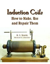 Induction Coils: How to Make, Use and Repair Them: Ruhmkorff, Tesla,