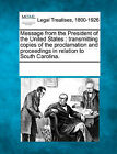 Message from the President of the United States: Transmitting Copies of the Proclamation and Proceedings in Relation to South Carolina. by Gale, Making of Modern Law (Paperback / softback, 2011)