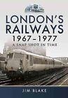 London's Railways 1967 - 1977: A Snap Shot in Time by Jim Blake (Hardback, 2015)