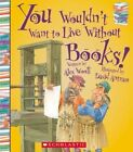 You Wouldn't Want to Live Without Books! by Professor Alex Woolf (Paperback / softback, 2014)