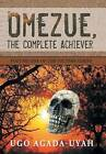 Omezue, the Complete Achiever: Volume One of the Victims Series by Ugo Agada-Uyah (Hardback, 2013)