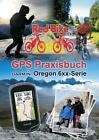 GPS Praxisbuch Garmin Oregon 6xx-Serie (2016, Taschenbuch)
