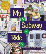 My Subway Ride: By Paul DuBois Jacobs, Jennifer Swender, The New York Transit...