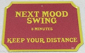 Next-Mood-Swing-Keep-Your-Distance-PMS-Funny-Novelty-Metal-Plaque-Sign-Joke