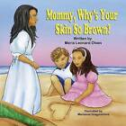 Mommy, Why's Your Skin So Brown? by Maria Leonard Olsen (Paperback / softback, 2013)