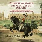 "'To Amaze the People with Pleasure and Delight"" von Elaine Walker (2015, Taschenbuch)"